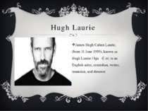 Hugh Laurie James Hugh Calum Laurie, (born 11 June 1959), known as Hugh Lauri...