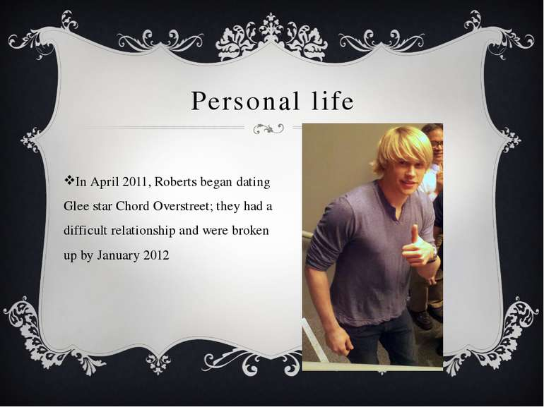 Personal life In April 2011, Roberts began dating Glee star Chord Overstreet;...