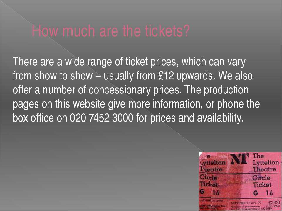 There are a wide range of ticket prices, which can vary from show to show − u...
