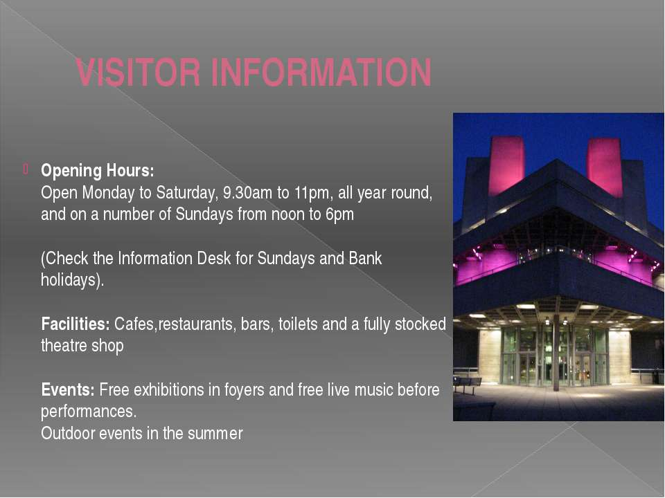 VISITOR INFORMATION Opening Hours: Open Monday to Saturday, 9.30am to 11pm, a...