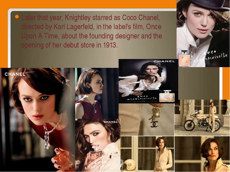 Later that year, Knightley starred as Coco Chanel, directed by Karl Lagerfeld...