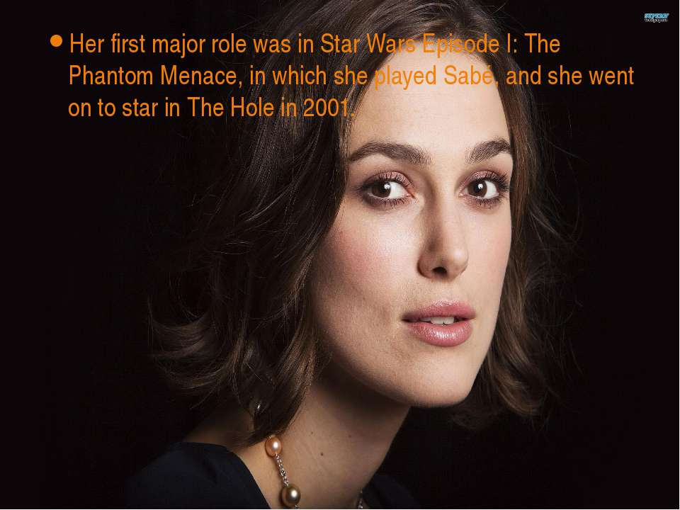 Her first major role was in Star Wars Episode I: The Phantom Menace, in which...