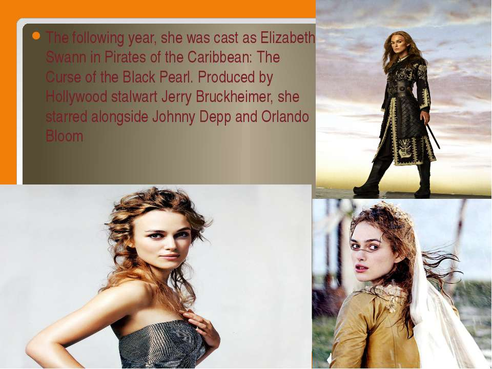 The following year, she was cast as Elizabeth Swann in Pirates of the Caribbe...
