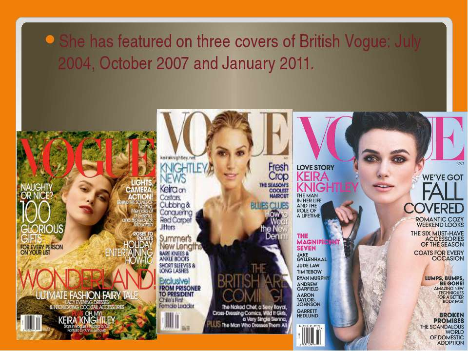 She has featured on three covers of British Vogue: July 2004, October 2007 an...