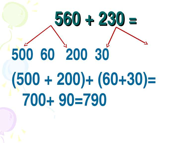 560 + 230 = 60 200 30 (500 + 200)+ (60+30)= 700+ 90=790