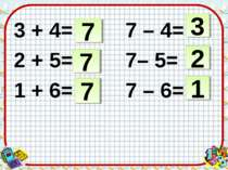 3 + 4= 7 – 4= 2 + 5= 7– 5= 1 + 6= 7 – 6= 7 7 7 3 1 2