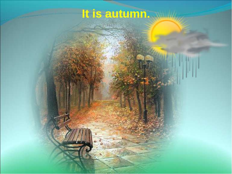 It is autumn.