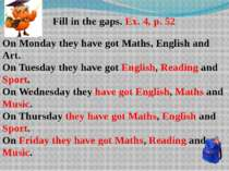 Fill in the gaps. Ex. 4, p. 52 On Monday they have got Maths, English and Art...