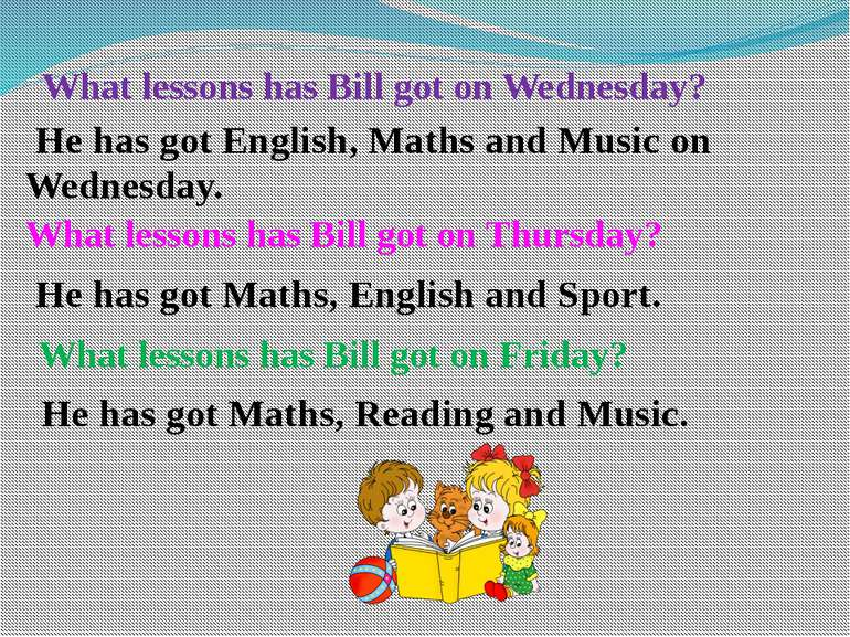 What lessons has Bill got on Wednesday? He has got English, Maths and Music o...