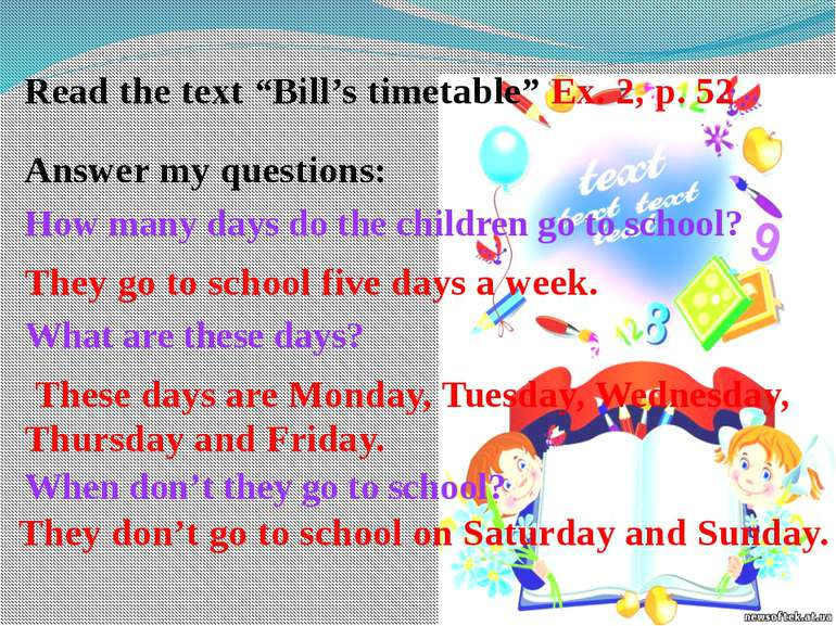 "Read the text ""Bill's timetable"" Ex. 2, p. 52 Answer my questions: How many d..."