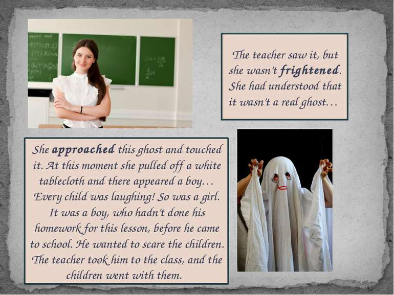 The teacher saw it, but she wasn't frightened. She had understood that it was...