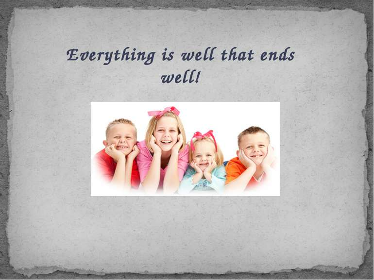 Everything is well that ends well!