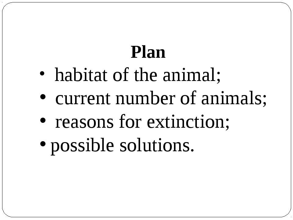 Plan habitat of the animal; current number of animals; reasons for extinction...