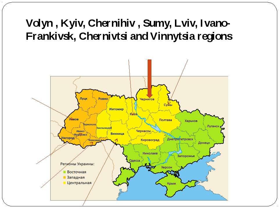 Volyn , Kyiv, Chernihiv , Sumy, Lviv, Ivano- Frankivsk, Chernivtsi and Vinnyt...