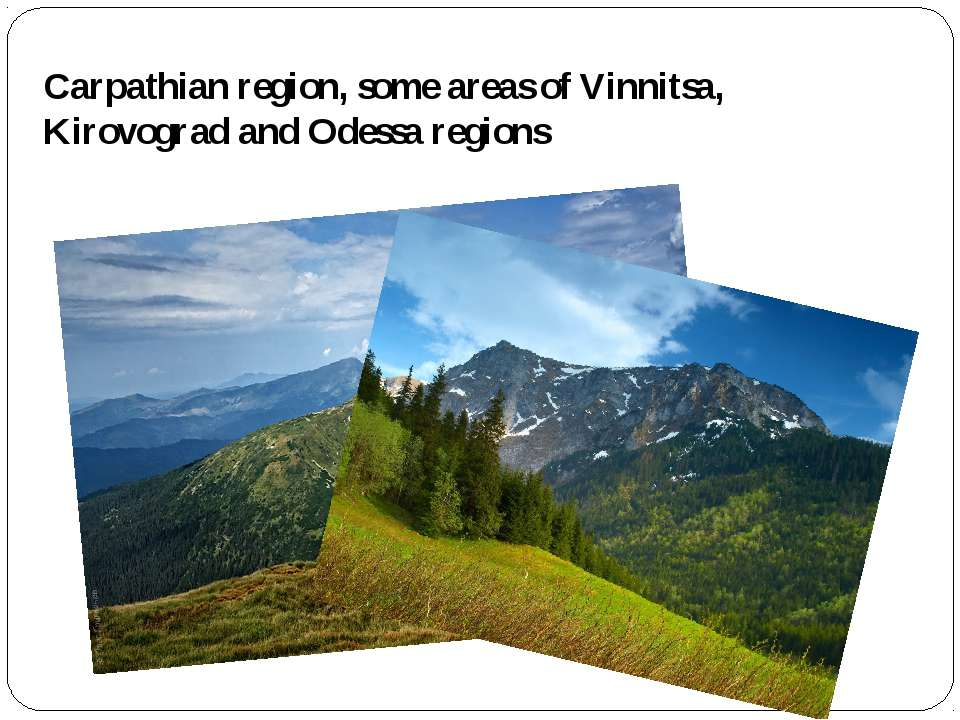Carpathian region, some areas of Vinnitsa, Kirovograd and Odessa regions