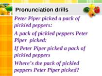 Pronunciation drills Peter Piper picked a pack of pickled peppers: A pack of ...