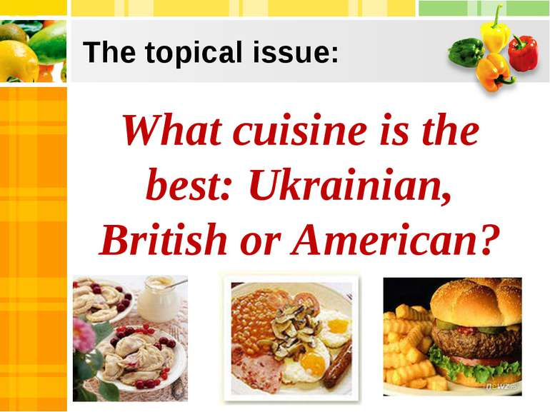 The topical issue: What cuisine is the best: Ukrainian, British or American?