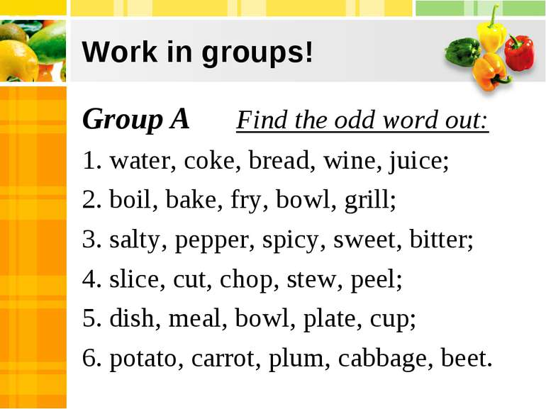 Work in groups! Group A Find the odd word out: 1. water, coke, bread, wine, j...