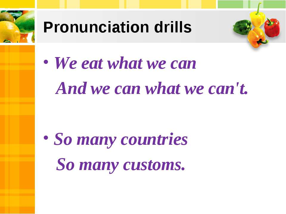 Pronunciation drills We eat what we can And we can what we can't. So many cou...