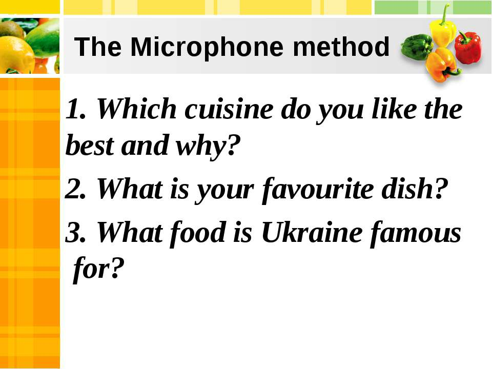The Microphone method 1. Which cuisine do you like the best and why? 2. What ...