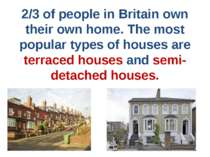 2/3 of people in Britain own their own home. The most popular types of houses...