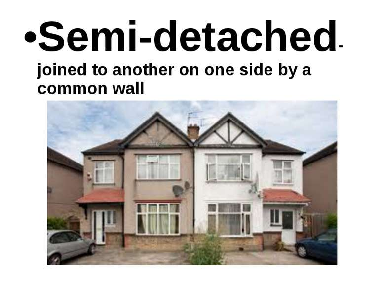Semi-detached- joined to another on one side by a common wall