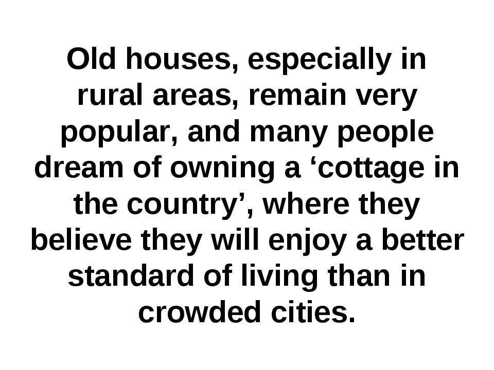 Old houses, especially in rural areas, remain very popular, and many people d...