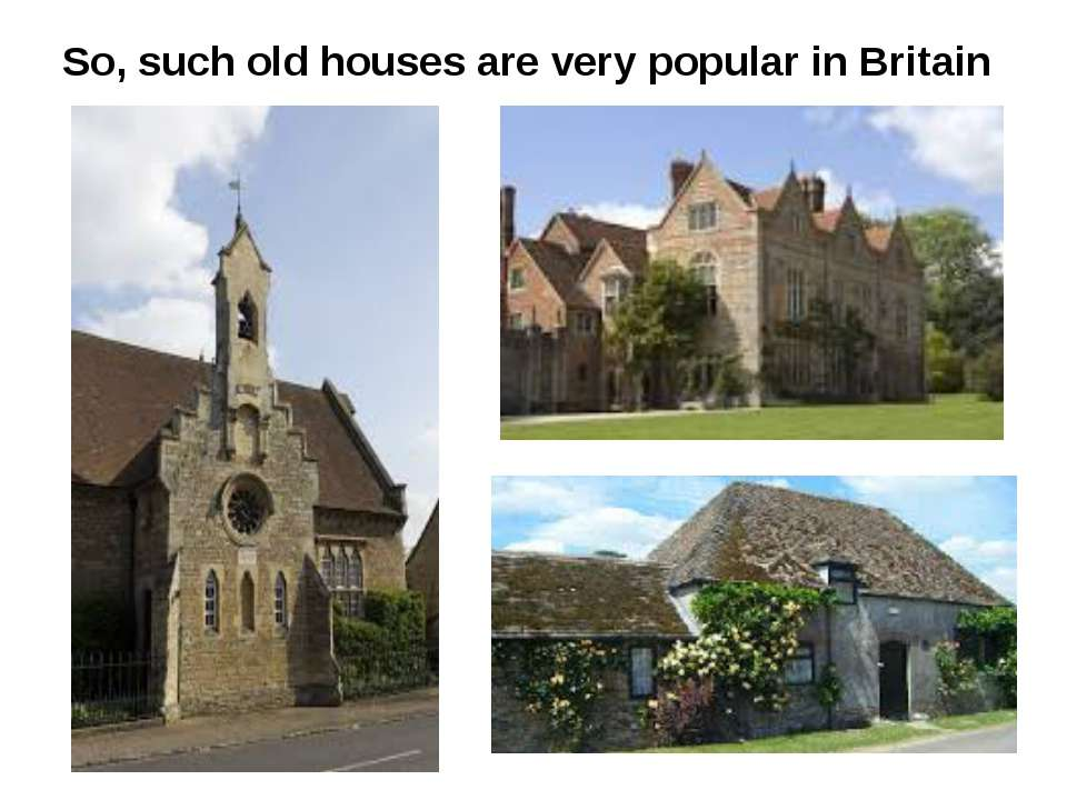 So, such old houses are very popular in Britain