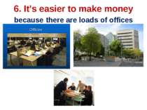 6. It's easier to make money because there are loads of offices
