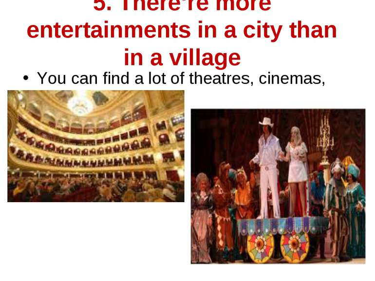 5. There're more entertainments in a city than in a village You can find a lo...
