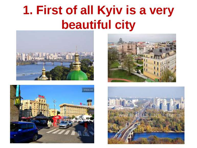 1. First of all Kyiv is a very beautiful city