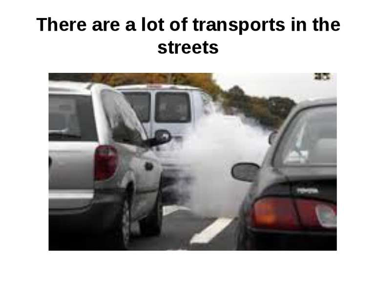 There are a lot of transports in the streets
