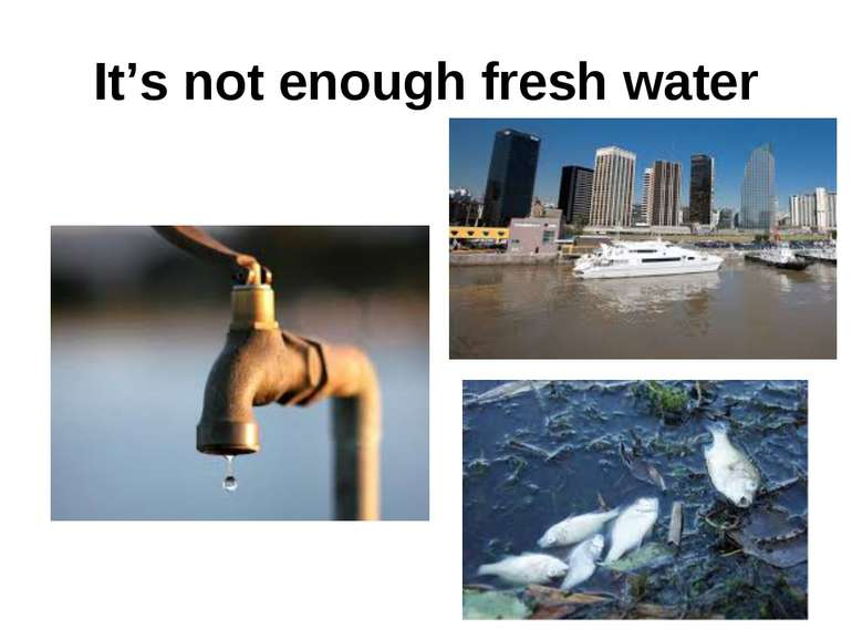 It's not enough fresh water