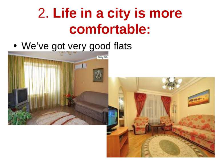 2. Life in a city is more comfortable: We've got very good flats