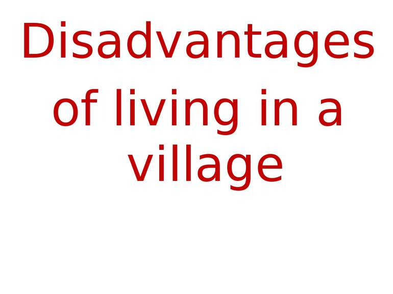 Disadvantages of living in a village