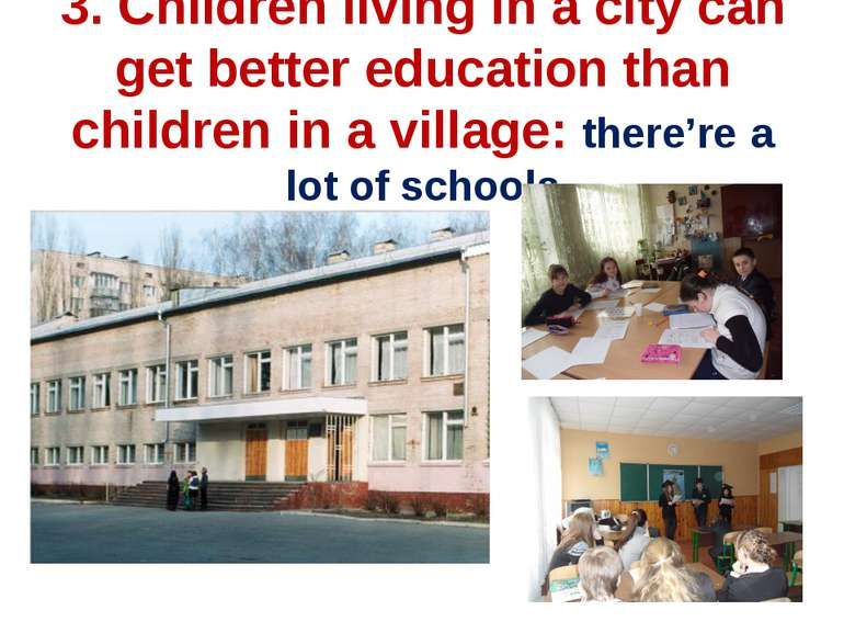 3. Children living in a city can get better education than children in a vill...