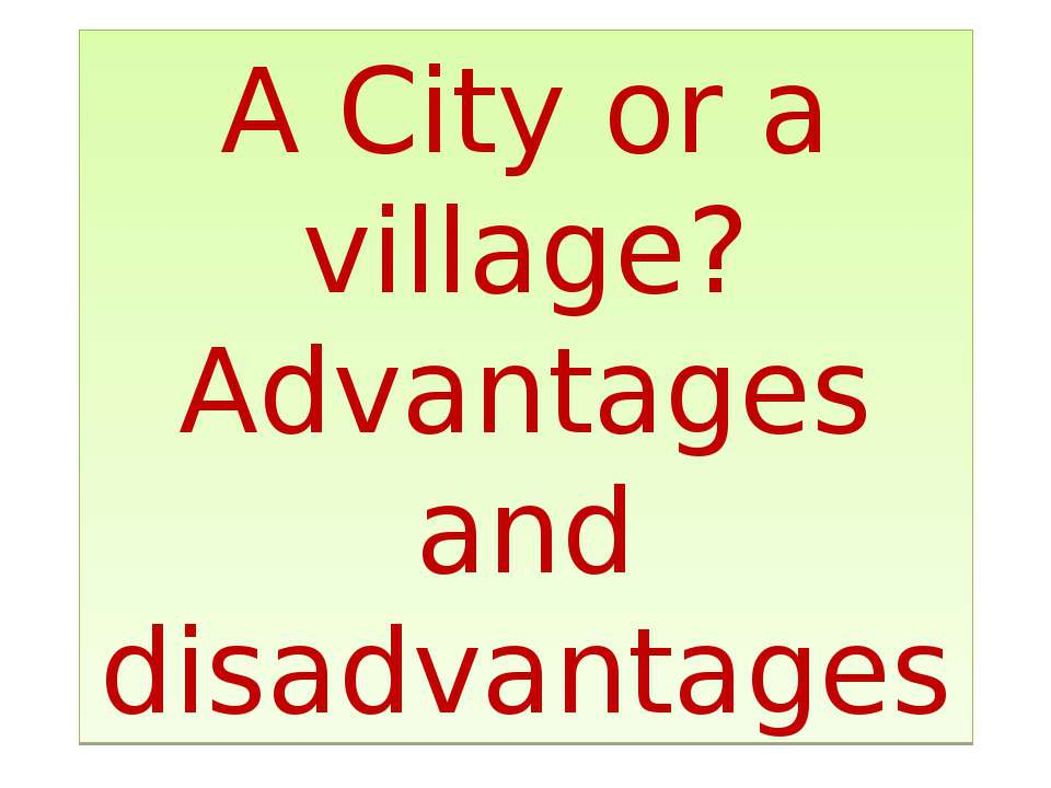A City or a village? Advantages and disadvantages