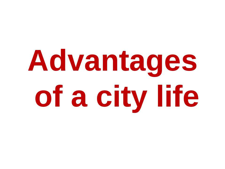 Advantages of a city life