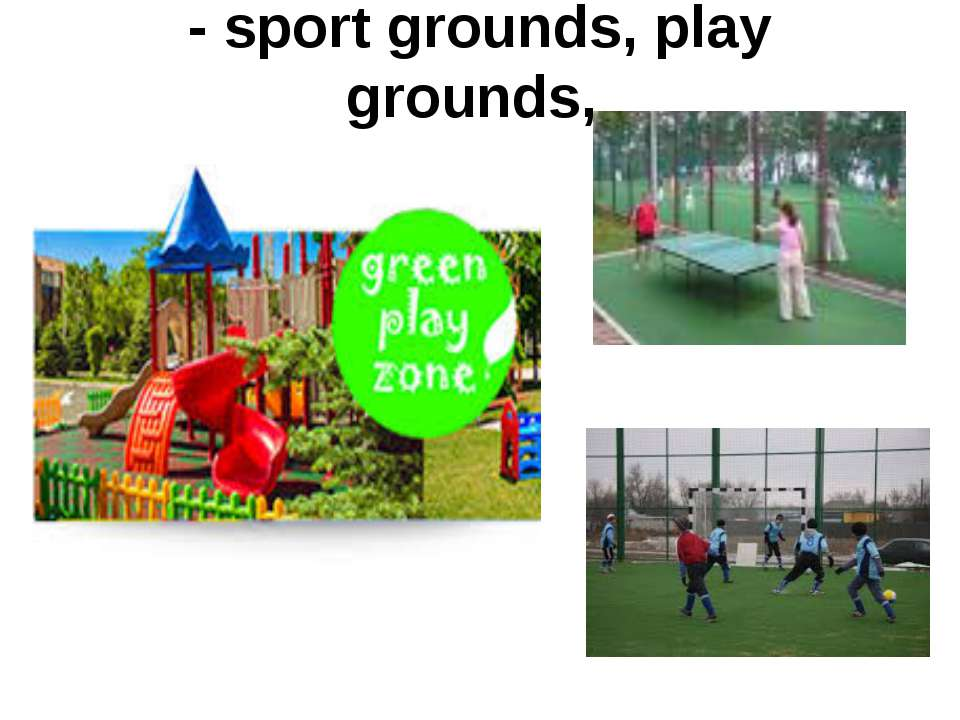 - sport grounds, play grounds,