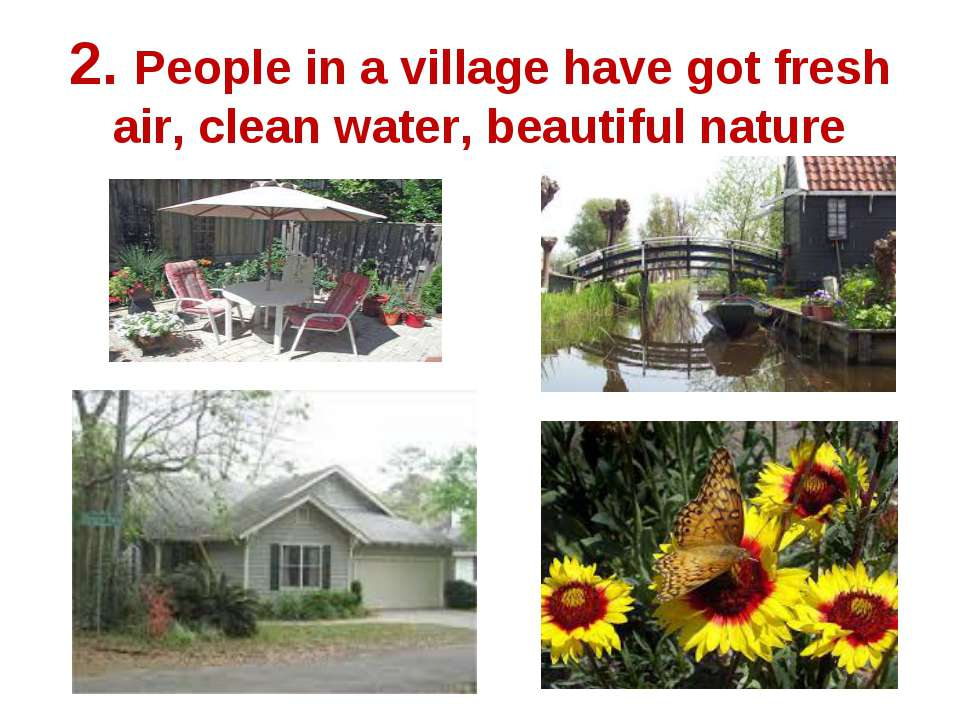 2. People in a village have got fresh air, clean water, beautiful nature