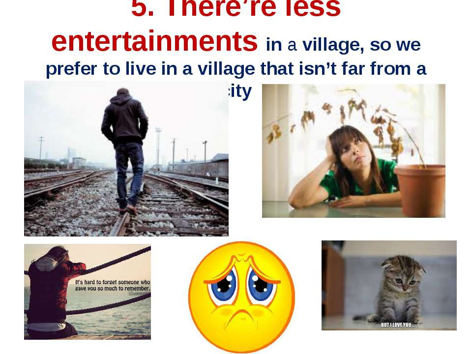 5. There're less entertainments in a village, so we prefer to live in a villa...