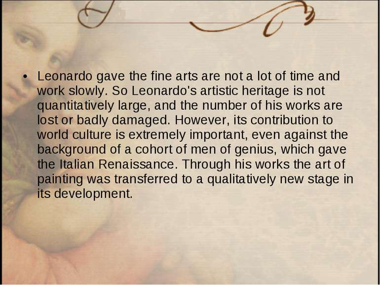 Leonardo gave the fine arts are not a lot of time and work slowly. So Leonard...