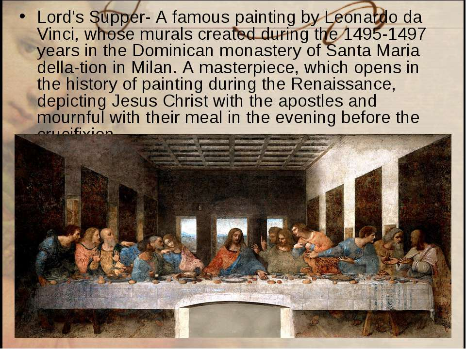Lord's Supper- A famous painting by Leonardo da Vinci, whose murals created d...