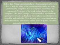 In less than 50 years, computers have influenced practically every field of a...