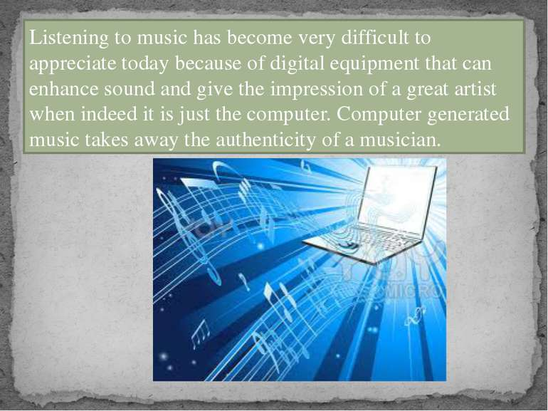 Listening to music has become very difficult to appreciate today because of d...