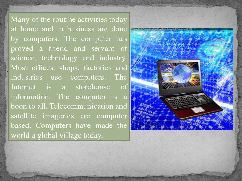Many of the routine activities today at home and in business are done by comp...