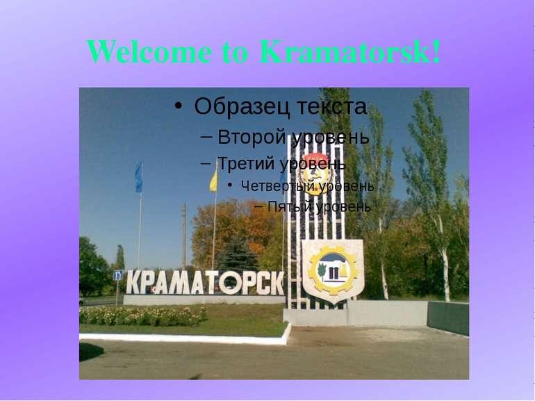 Welcome to Kramatorsk!