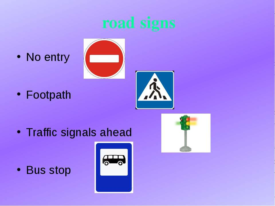 road signs No entry Footpath Traffic signals ahead Bus stop