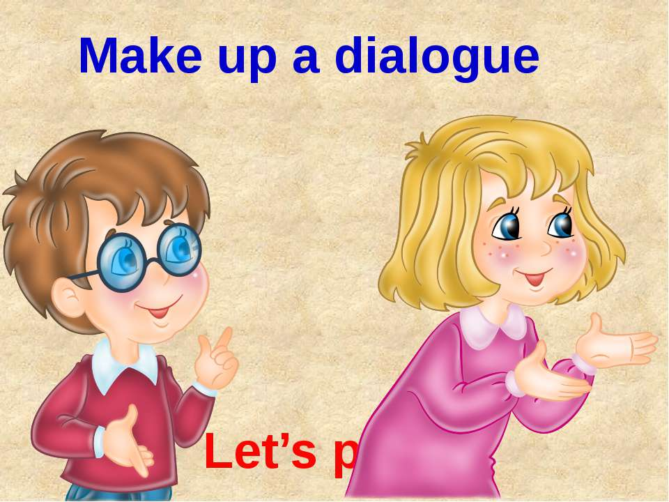 Let's play Make up a dialogue