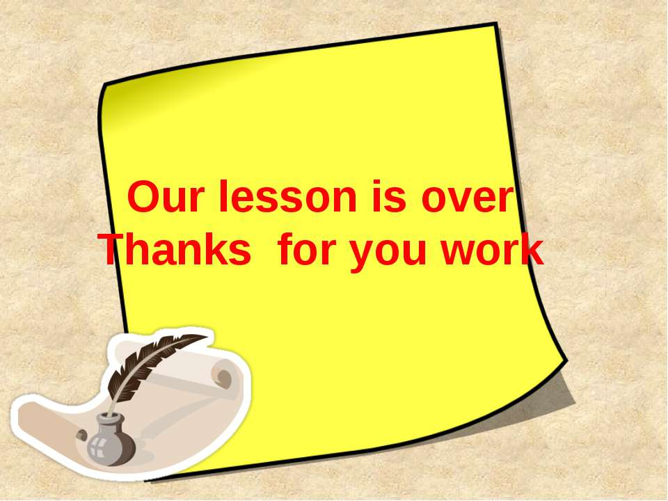 Our lesson is over Thanks for you work
